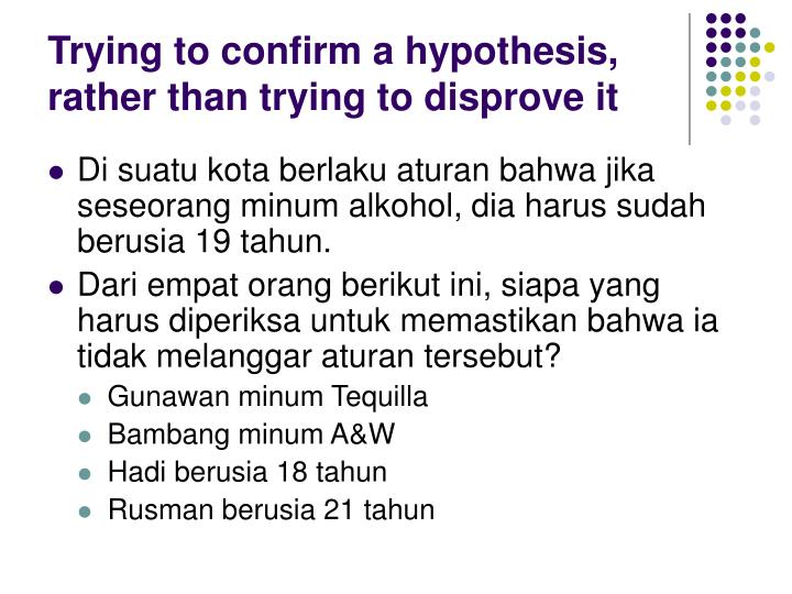 Trying to confirm a hypothesis, rather than trying to disprove it