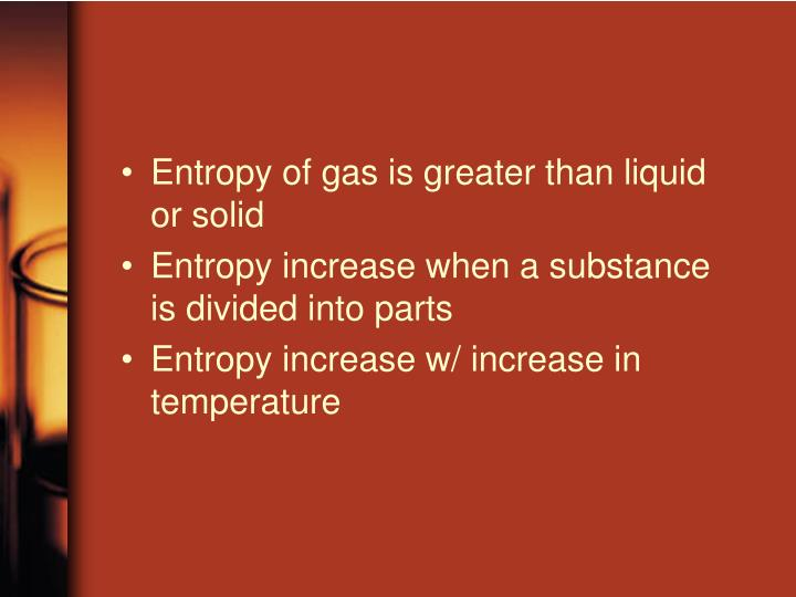 Entropy of gas is greater than liquid or solid