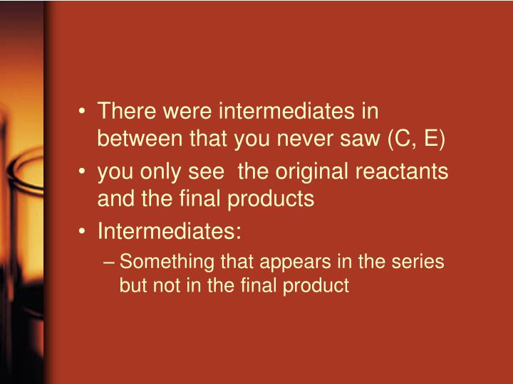 There were intermediates in between that you never saw (C, E)