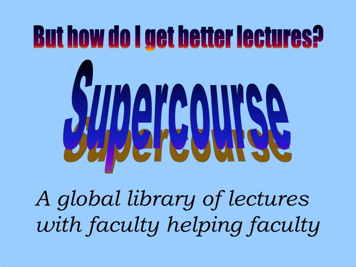 But how do I get better lectures?