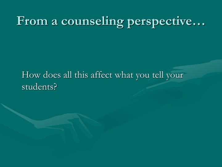 From a counseling perspective…