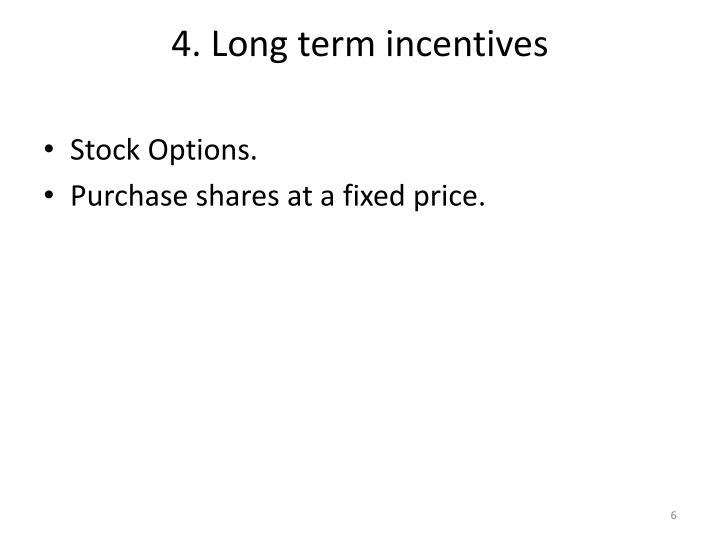 4. Long term incentives