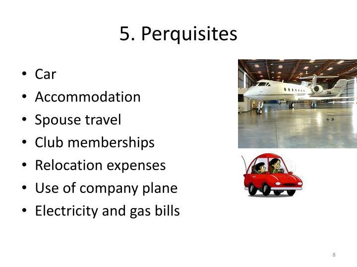 5. Perquisites