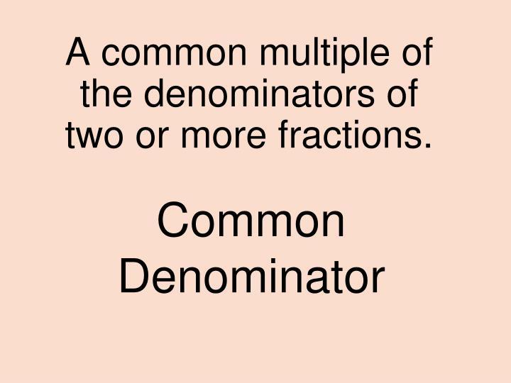 common denominator n.