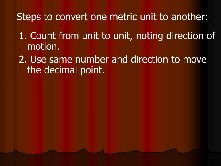 Steps to convert one metric unit to another: