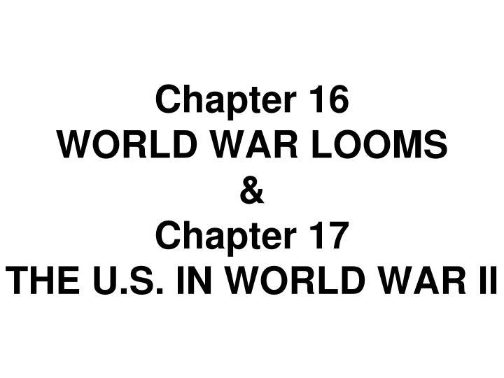 chapter 16 world war looms chapter 17 the u s in world war ii n.