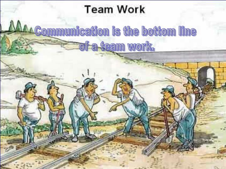 Communication is the bottom line