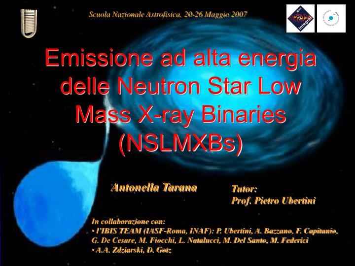 emissione ad alta energia delle neutron star low mass x ray binaries nslmxbs n.