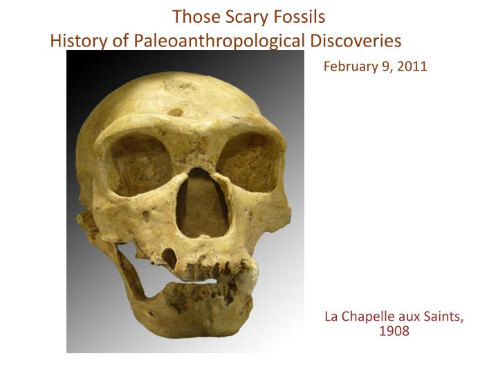 those scary fossils history of paleoanthropological discoveries february 9 2011 n.