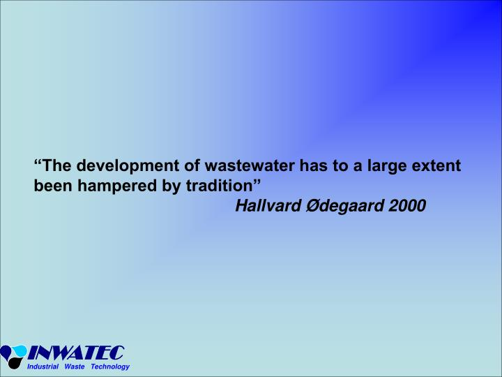 """""""The development of wastewater has to a large extent been hampered by tradition"""""""