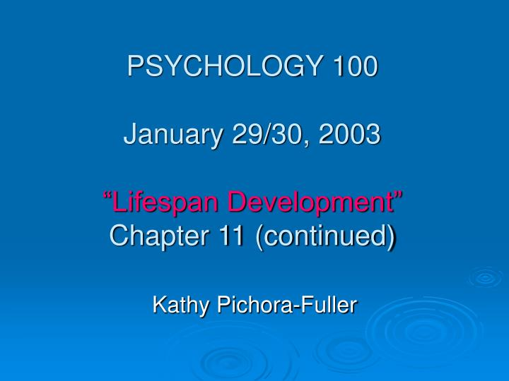 psychology 100 january 29 30 2003 lifespan development chapter 11 continued n.