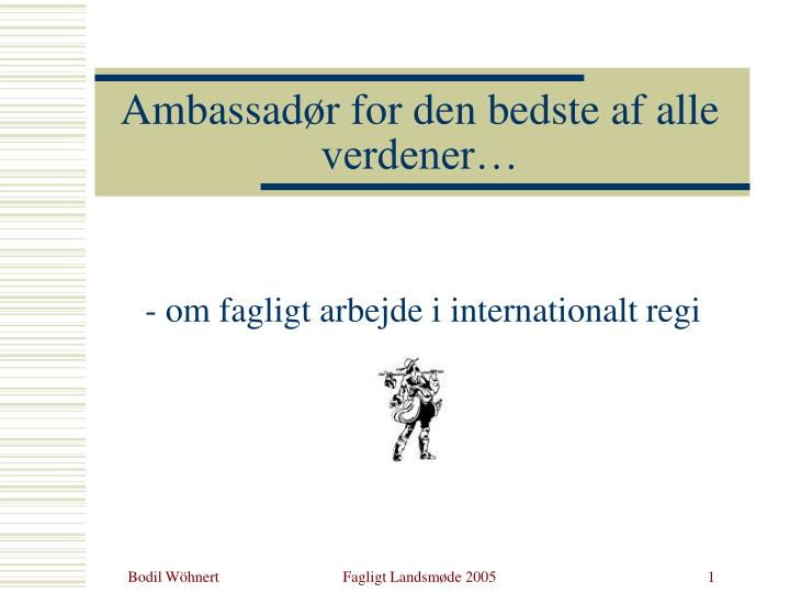 Ambassad r for den bedste af alle verdener
