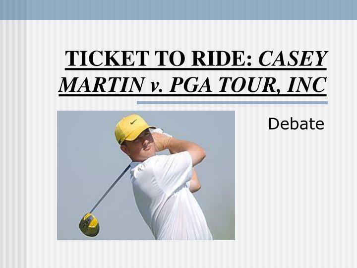 Ticket to ride casey martin v pga tour inc