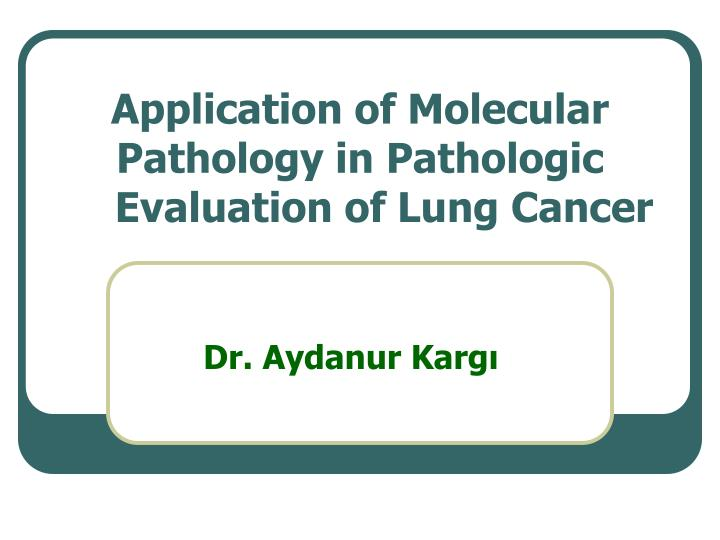 application of molecular pathology in pathologic evaluation of lung cancer n.