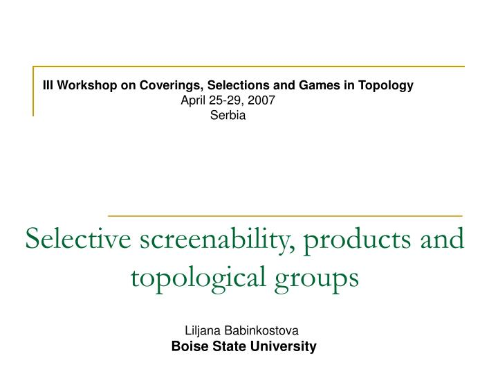selective screenability products and topological groups n.