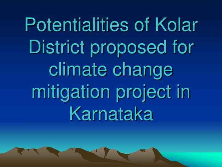Potentialities of Kolar District proposed for climate change mitigation project in