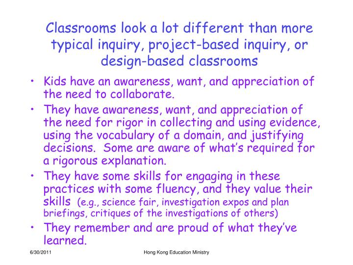 Classrooms look a lot different than more typical inquiry, project-based inquiry, or design-based classrooms