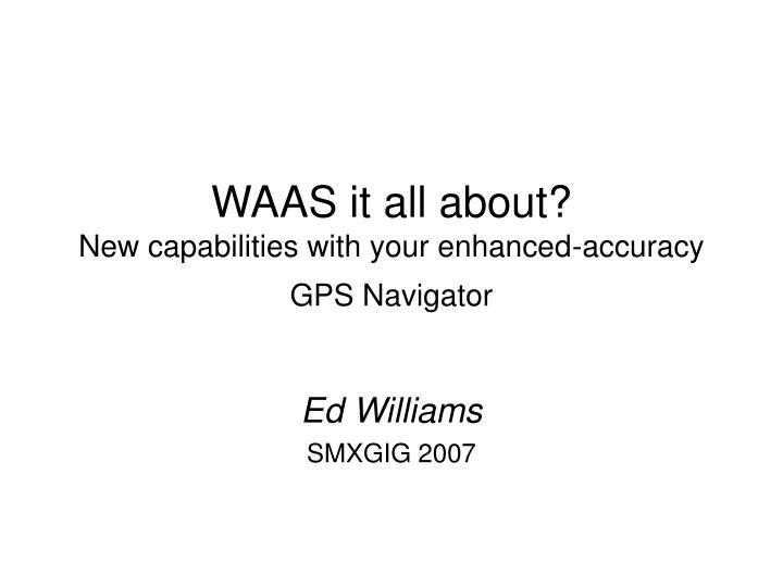 waas it all about new capabilities with your enhanced accuracy gps navigator n.