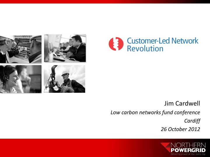 jim cardwell low carbon networks fund conference cardiff 26 october 2012 n.