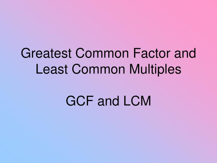 greatest common factor and least common multiples gcf and lcm n.
