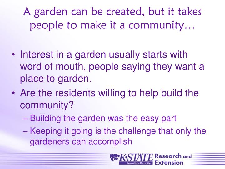 A garden can be created, but it takes people to make it a community…