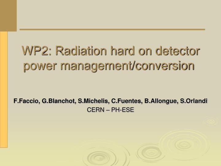wp2 radiation hard on detector power management conversion n.