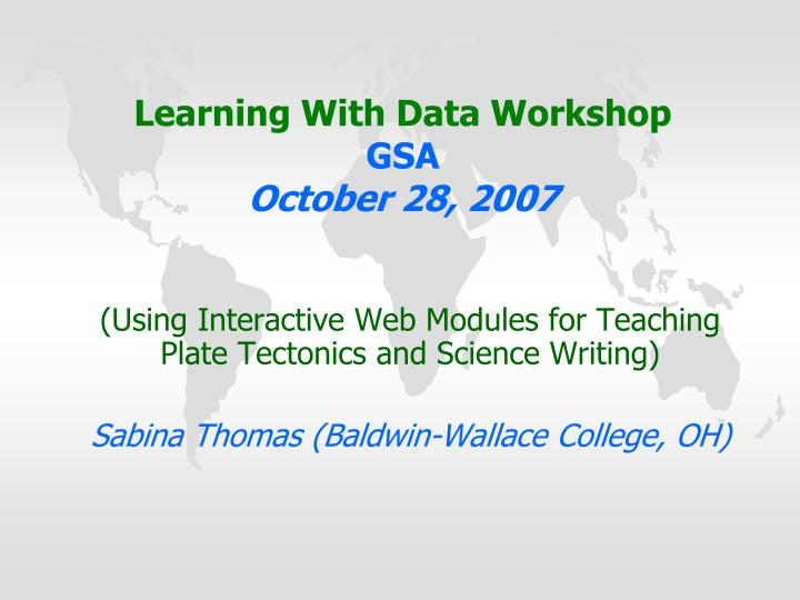 learning with data workshop gsa october 28 2007 n.