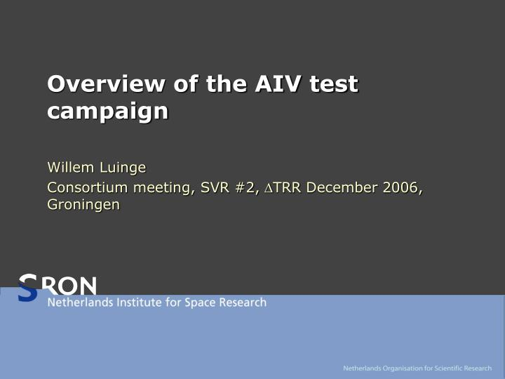 overview of the aiv test campaign n.