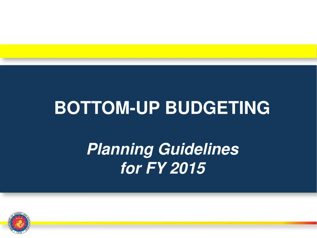 PPT - BOTTOM-UP BUDGETING Planning Guidelines for FY 2015