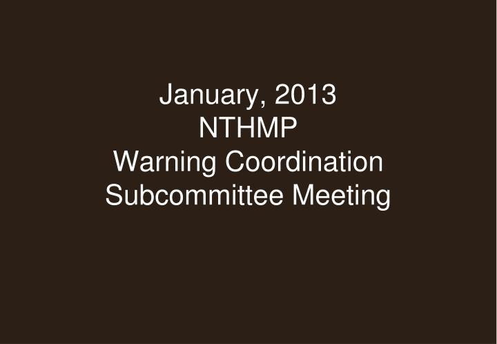 January 2013 nthmp warning coordination subcommittee meeting