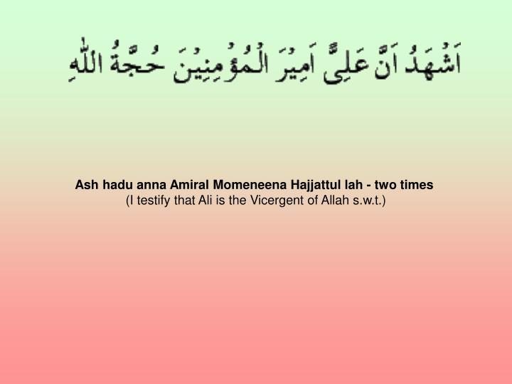 Ash hadu anna Amiral Momeneena Hajjattul lah - two times
