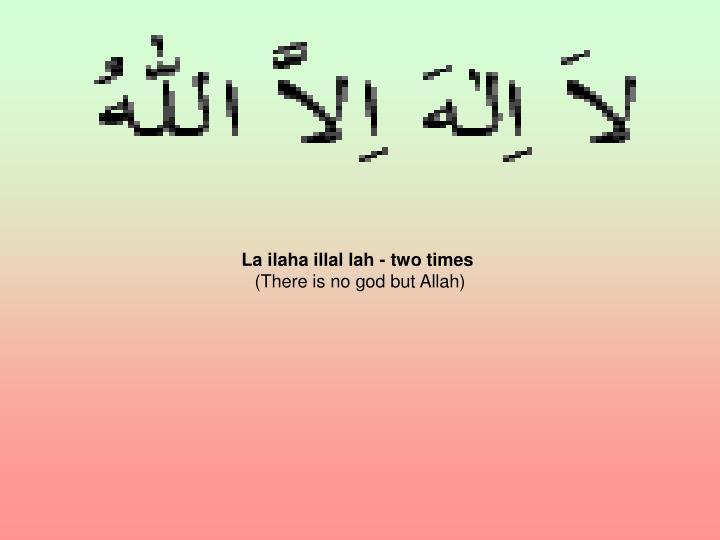 La ilaha illal lah - two times