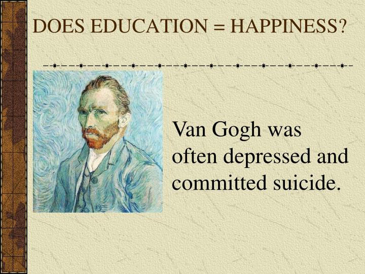 DOES EDUCATION = HAPPINESS?