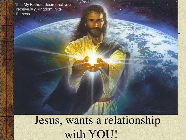 Jesus, wants a relationship