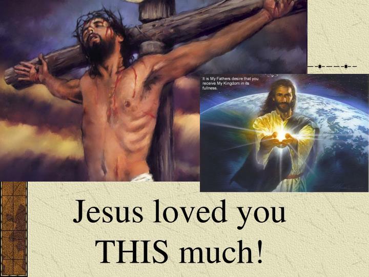Jesus loved you