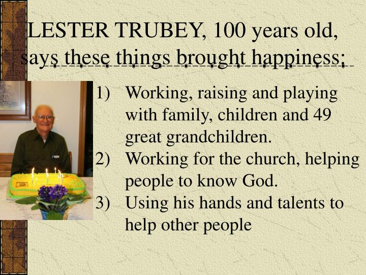 LESTER TRUBEY, 100 years old,