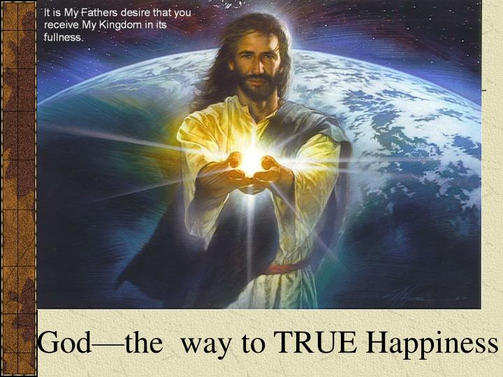 God—the  way to TRUE Happiness
