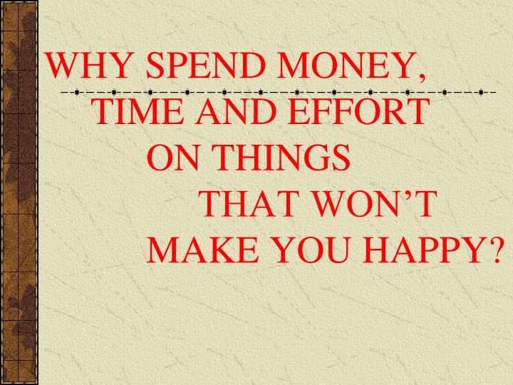 WHY SPEND MONEY,