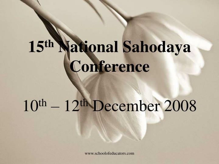 15 th national sahodaya conference 10 th 12 th december 2008 n.