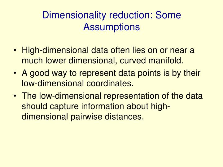 Dimensionality reduction some assumptions