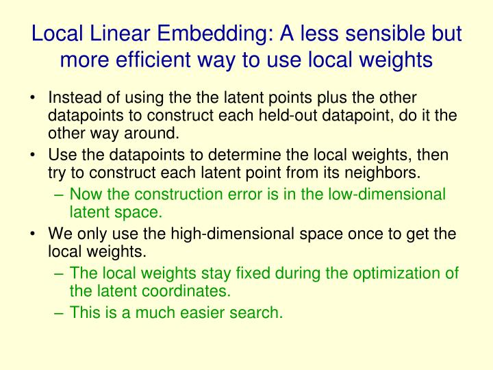 Local Linear Embedding: A less sensible but more efficient way to use local weights