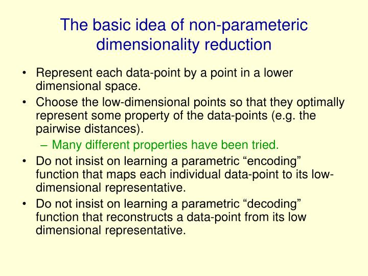 The basic idea of non parameteric dimensionality reduction