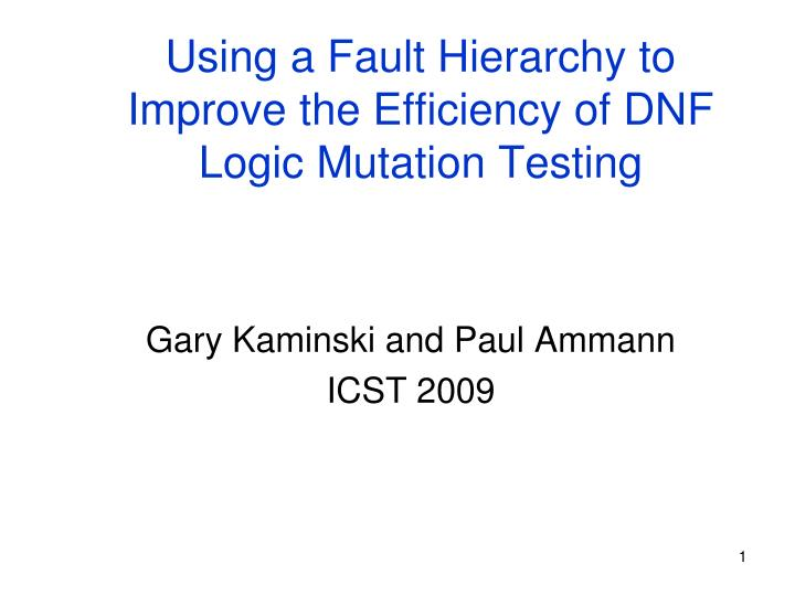 using a fault hierarchy to improve the efficiency of dnf logic mutation testing n.