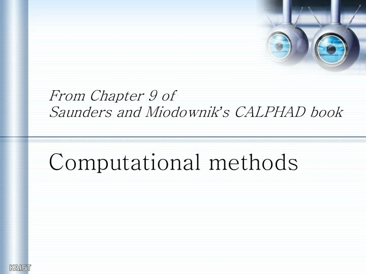 from chapter 9 of saunders and miodownik s calphad book computational methods n.