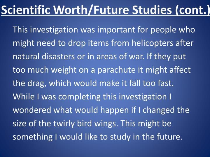 Scientific Worth/Future Studies (cont.)