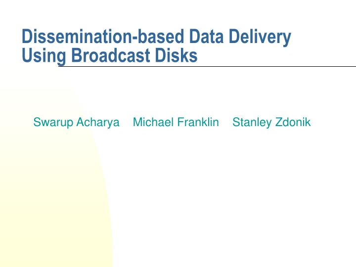 dissemination based data delivery using broadcast disks n.