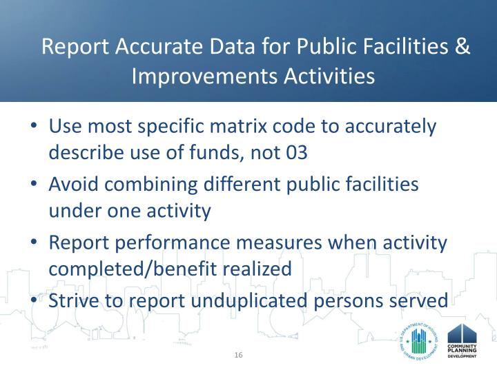 Report Accurate Data for Public Facilities & Improvements Activities