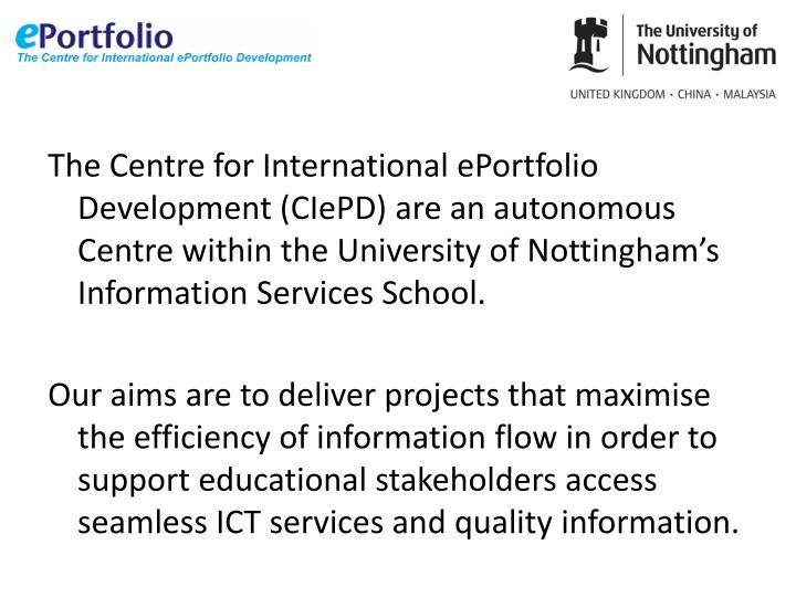 The Centre for International ePortfolio Development (CIePD) are an autonomous Centre within the Univ...