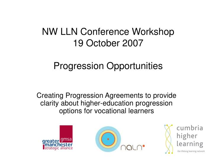 nw lln conference workshop 19 october 2007 progression opportunities n.
