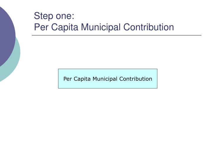 Step one per capita municipal contribution
